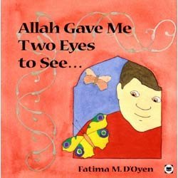 Allah Gave Me Two Eyes to See by Fatima M. D'Oyen