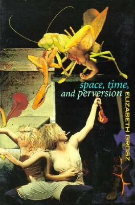 space time and perversion essays on the politics of bodies