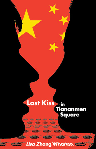 Last Kiss In Tiananmen Square by Lisa Zhang Wharton