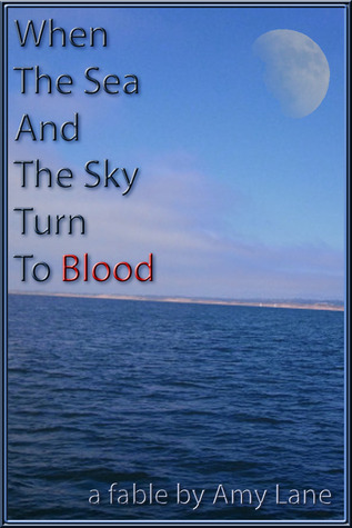 When The Sea and The Sky Turn To Blood by Amy Lane