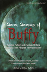Seven Seasons of Buffy: Science Fiction & Fantasy Writers Discuss Their Favorite Television Show