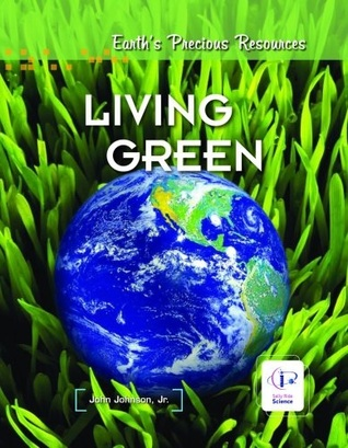 Living Green (Earth's Precious Resources)