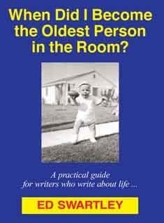 When Did I Become the Oldest Person in the Room? A practical guide for writers who write about life ...
