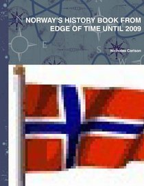 NORWAY'S HISTORY BOOK FROM EDGE OF TIME UNTIL 2009 by Nicholas Carlson