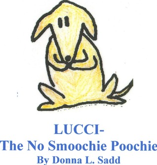 Lucci The No Smoochie Poochie by Donna L. Sadd