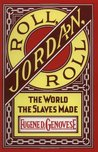 Roll, Jordan, Roll by Eugene D. Genovese
