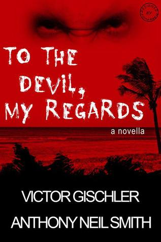 To the Devil, My Regards by Victor Gischler
