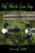 Only When the Loon Sings by Beverly Wells