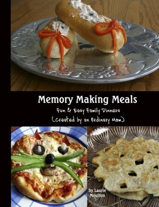 Memory Making Meals by Laurie Moulton