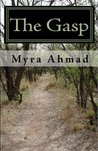 The Gasp by Myra Ahmad