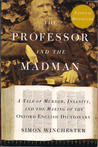 The Professor and the Madman: A Tale of Murder, Insanity andth e Making of the Oxford English Dictionary