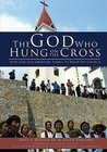 The God Who Hung on the Cross (How God Uses Ordinary People To Build His Church)