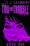 The Toil and Trouble Trilogy: Book One