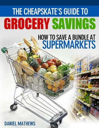 The Cheapskate's Guide to Grocery Savings by Daniel Mathews