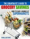 The Cheapskate's Guide to Grocery Savings: How to Save a Bundle at Supermarkets