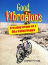 Good Vibrations: Crossing Europe on a Bike Called Reggie