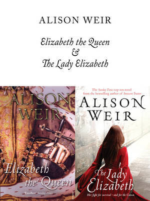 Elizabeth, the Queen / The Lady Elizabeth by Alison Weir