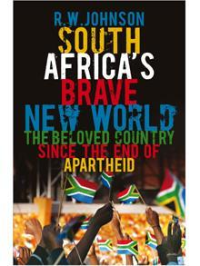 South Africas Brave New World by R.W. Johnson