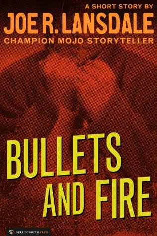 Bullets and Fire by Joe R. Lansdale