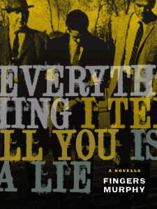 Everything I tell you is a Lie by Fingers Murphy
