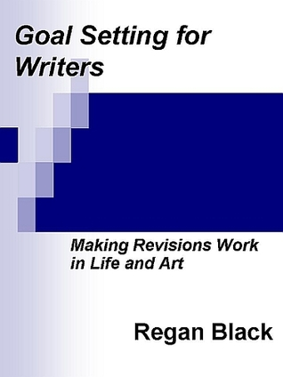 Goal Setting for Writers: Making Revisions Work in Life and Art