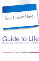 Your Name Here Guide to Life by Michael Rosenbaum