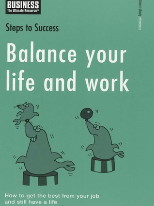 Balance Your Life And Work: How To Get The Best From Your Job And Still Have A Life  by  A & C Black