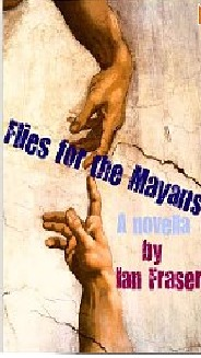 Flies For The Mayans by Ian  Fraser