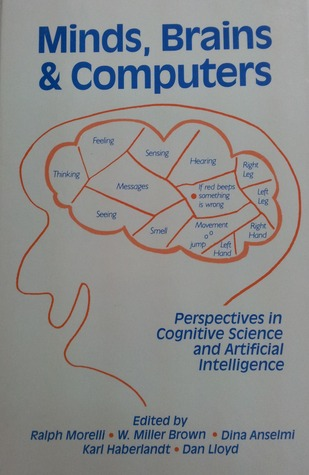 Minds, Brains, and Computers: Perspectives in Cognitive Science and Artificial Intelligence