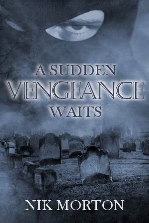 A Sudden Vengeance Waits