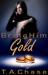 Bring Him Gold (Embrace, #2)