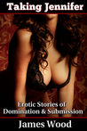 Erotic Stories of Domination and Submission: Taking Jennifer