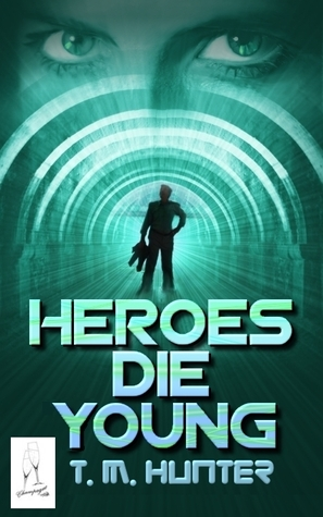 Heroes Die Young by T.M.  Hunter