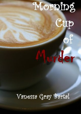 Morning Cup of Murder by Vanessa Gray Bartal