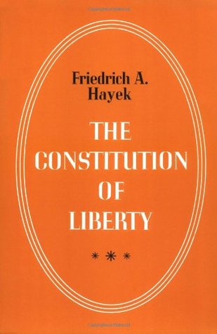 The Constitution of Liberty by Friedrich Hayek