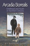Arcadia Borealis: Childhood and Youth in Northern Ontario