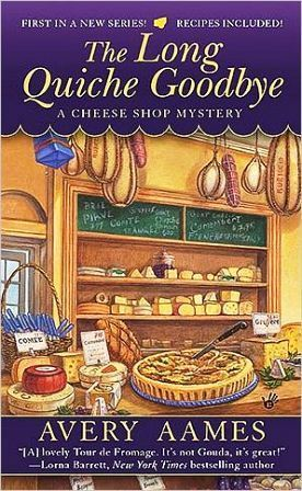 The Long Quiche Goodbye (CHEESE SHOP MYSTERY) Avery Aames