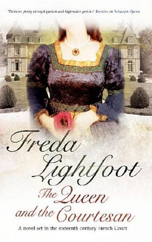 The Queen and the Courtesan by Freda Lightfoot