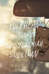 Pulphead by John Jeremiah Sullivan