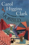 Mobbed: A Regan Reilly Mystery (Regan Reilly Mysteries, #17) by Carol Higgins Clark