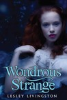 Wondrous Strange by Lesley Livingston