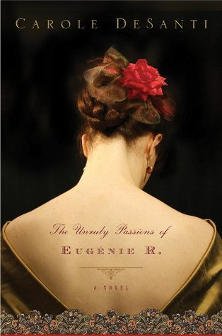 The Unruly Passions of Eugenie R. by Carole DeSanti