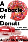 A Debacle of Donuts by Allison M. Dickson