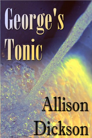 George's Tonic by Allison M. Dickson