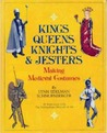 Kings, Queens, Knights, &amp; Jesters: Making Medieval Costumes