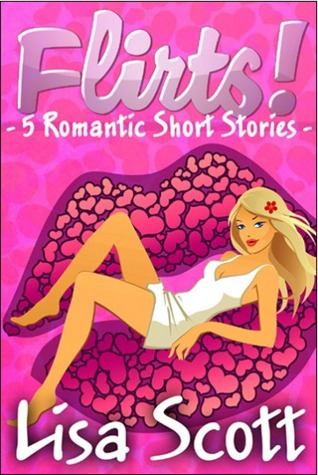 Flirts! 5 Romantic Short Stories (Flirts! Collection #1)