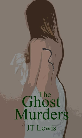 """The """"Ghost"""" Murders by J.T. Lewis"""