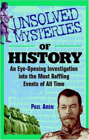 Unsolved Mysteries of History: An Eye-Opening Journey Through Historys Most Intriguing, Bizarre, and Baffling Events