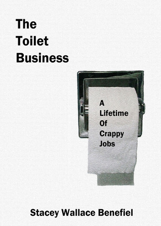 The Toilet Business by Stacey Wallace Benefiel