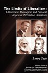The Limits of Liberalism: A Historial Theological and Personal Appraisal of Christian Liberalism